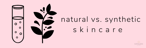 Kathleen Natural - Natural vs Synthetic Skincare